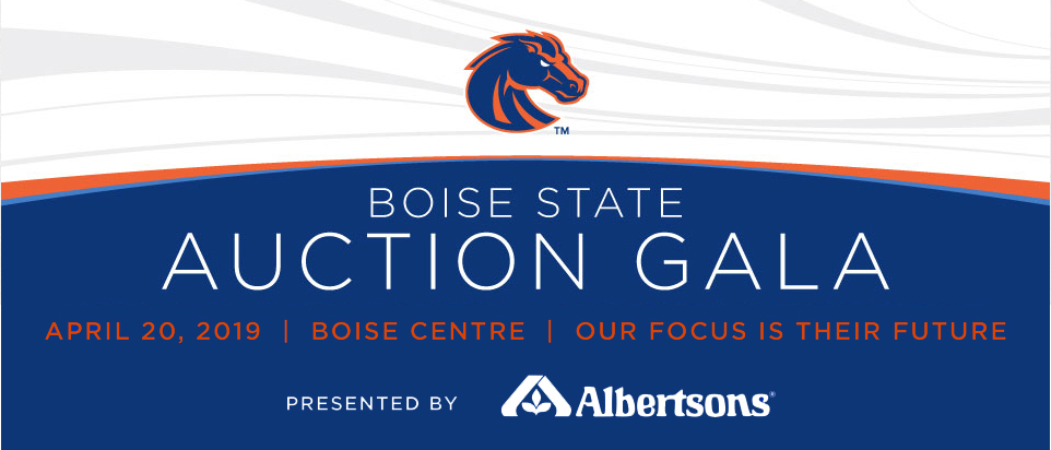 Boise State Auction Gala April 20, 2016 Boise Centre Our Focus is Their Future Presented by Albertsons