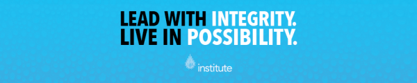 Blue image with Institute logo. Text that reads, Lead with integrity. Live in possibility.