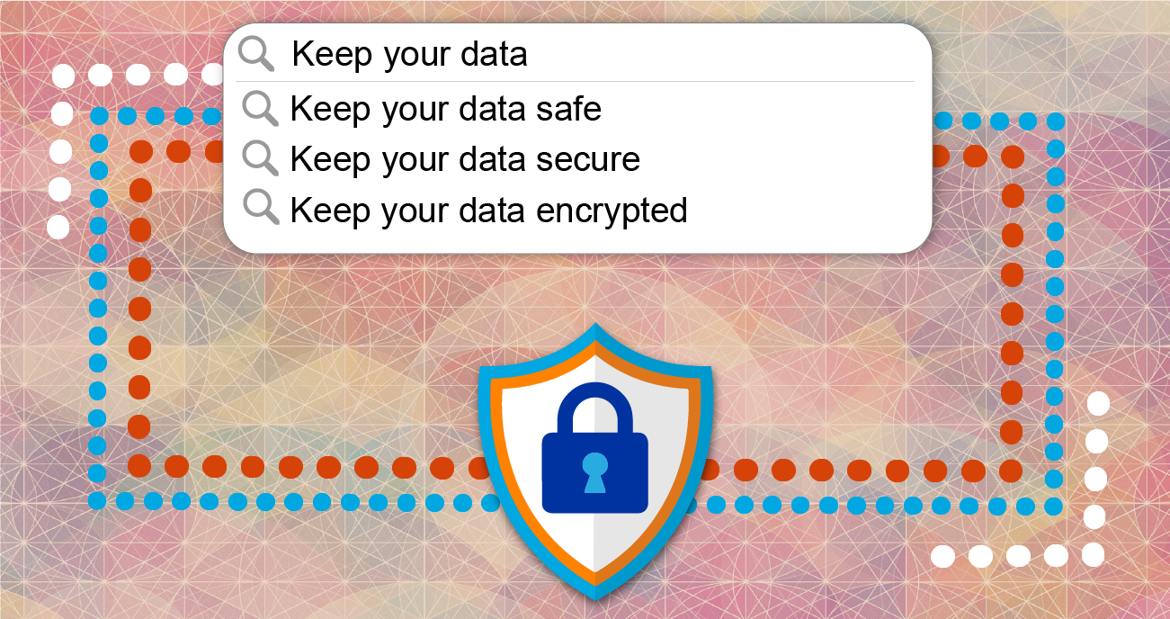 Keep your data safe and secure