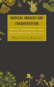 Medical Imagery and Fragmentation Modernism Scientific Discourse and the Mexican Indigenous Body book cover