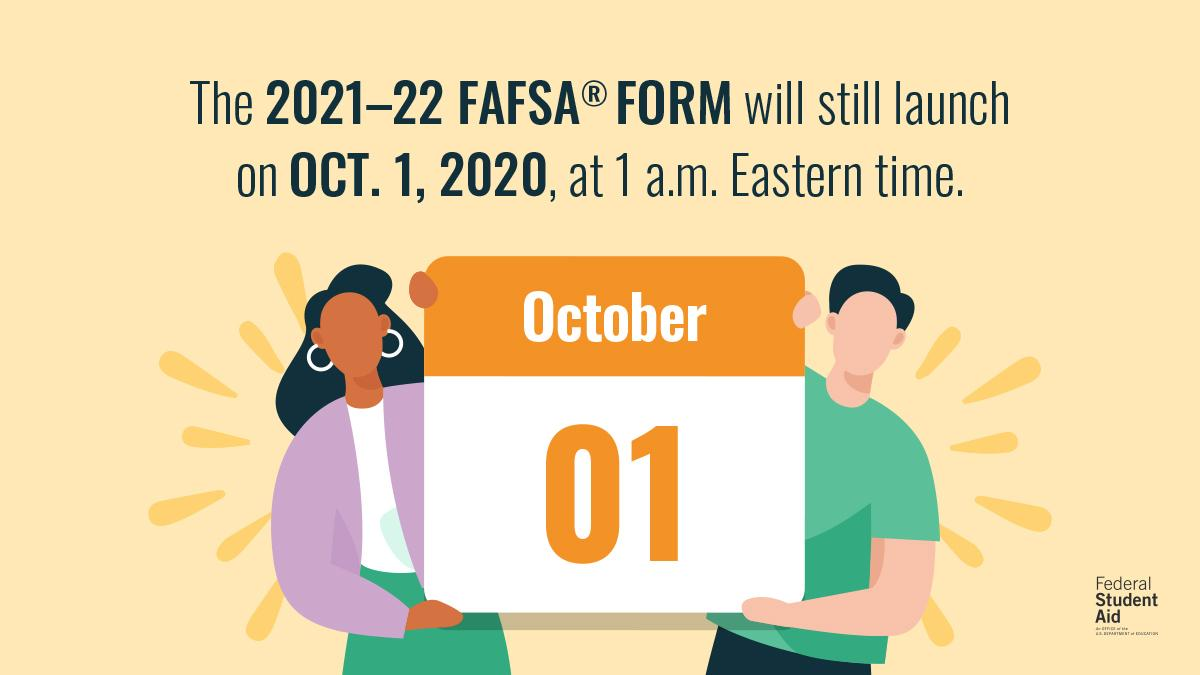The 2021-2022 FAFSA form will be available on October 1, 2020.