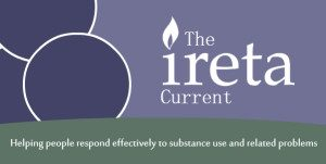 The ireta current - helping people respond effectively to substance use and related problems